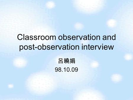 Classroom observation and post-observation interview 呂曉娟 98.10.09.