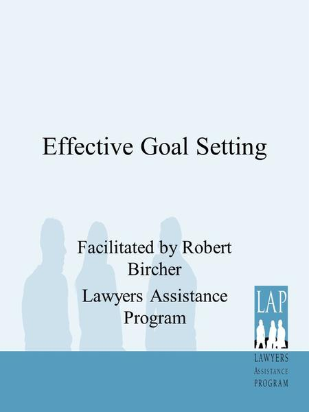 Effective Goal Setting Facilitated by Robert Bircher Lawyers Assistance Program.