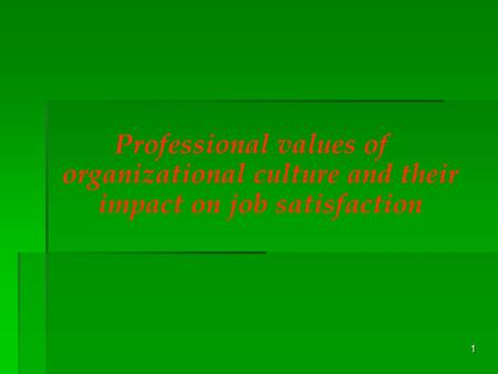 1 Professional values of organizational culture and their impact on job satisfaction.