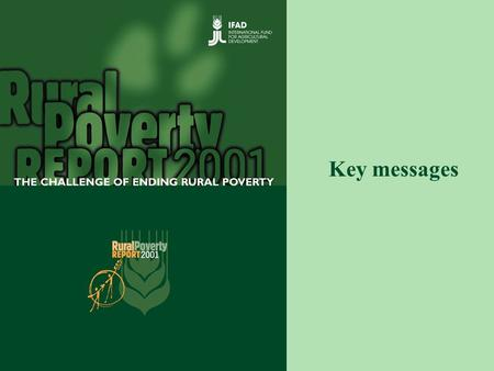 Key messages. IFAD's Rural Poverty Report 2001 2015 targets Assets Rural Poverty Technology Institutions The report Markets Rural poverty eradication.