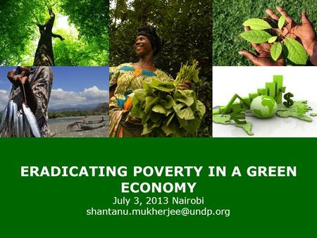 | 0 © United Nations Development Programme ERADICATING POVERTY IN A GREEN ECONOMY July 3, 2013 Nairobi
