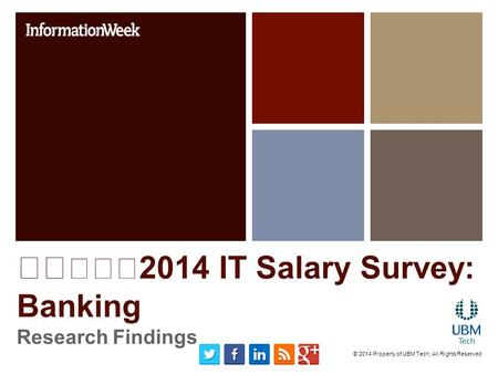2014 IT Salary Survey: Banking Research Findings © 2014 Property of UBM Tech; All Rights Reserved.