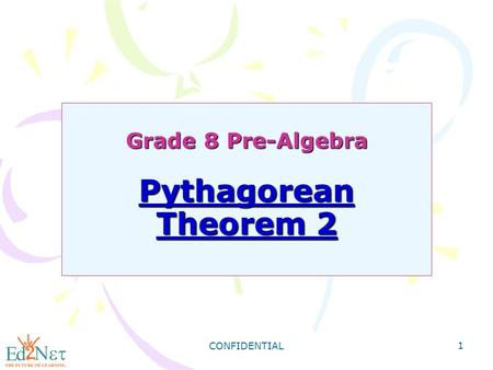 CONFIDENTIAL 1 Grade 8 Pre-Algebra Pythagorean Theorem 2.