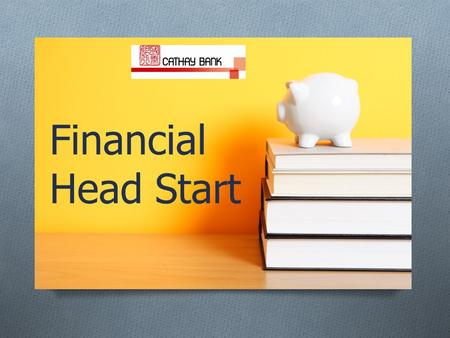 Financial Head Start. Why care? It's Your MONEY 2.