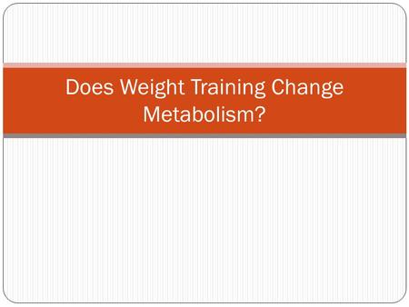 Does Weight Training Change Metabolism?. Alter Metabolism? Many people believe that since muscle burns more calories than fat, building muscle by weight.