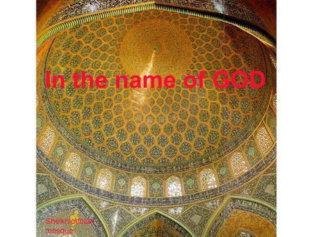In the name of GOD Sheikhlotfolah mosque Isfahan.
