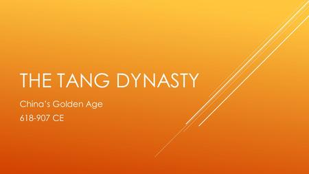 THE TANG DYNASTY China's Golden Age 618-907 CE. GOVERNMENT  Founded by Li Yuan, who had been a chancellor during the Sui Dynasty (he would argue they.