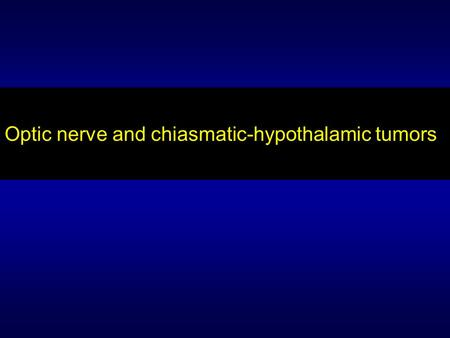 Optic nerve and chiasmatic-hypothalamic tumors. J. Francisco Salomão Section of Pediatric Neurosurgery – Dept. of Pediatric Surgery Fernandes Figueira.