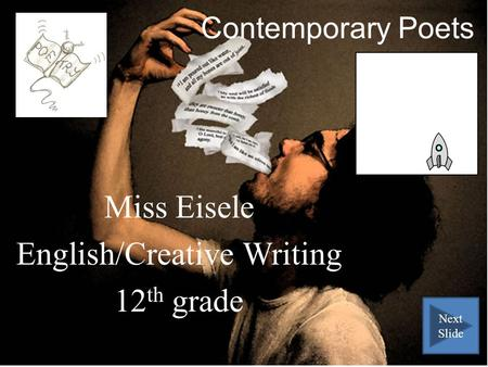 Contemporary Poets Miss Eisele English/Creative Writing 12 th grade Next Slide.