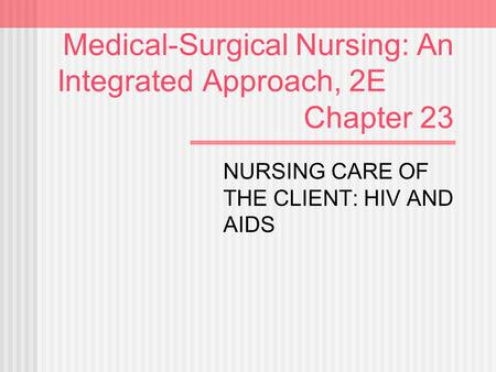 Medical-Surgical Nursing: An Integrated Approach, 2E Chapter 23