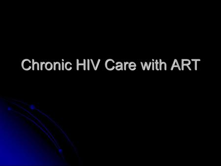 Chronic HIV Care with ART. CHALLENGES TO SELF-MANAGEMENT AND QUALITY CHRONIC CARE The acute care paradigm -Reactive care -Patient who is in office now.