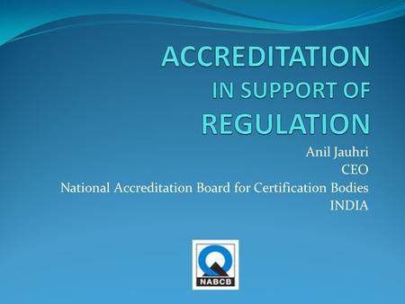 Anil Jauhri CEO National Accreditation Board for Certification Bodies INDIA.