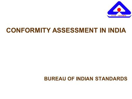 CONFORMITY ASSESSMENT IN INDIA BUREAU OF INDIAN STANDARDS.