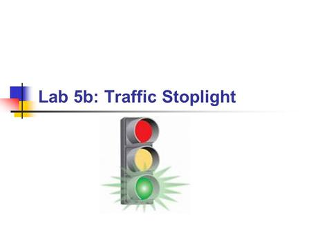 Lab 5b: Traffic Stoplight. BYU CS 124RBX4302 Program a pedestrian traffic light for a street with a crosswalk. Use the large red, yellow, and green LEDs.