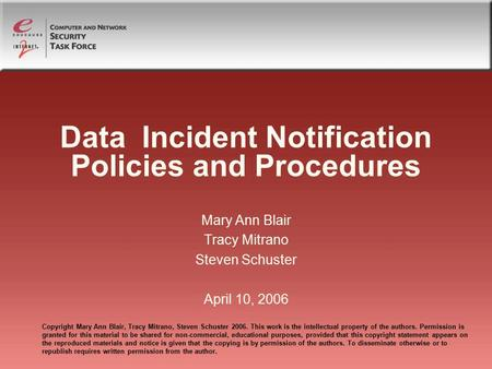 Data Incident Notification Policies and Procedures Mary Ann Blair Tracy Mitrano Steven Schuster April 10, 2006 Copyright Mary Ann Blair, Tracy Mitrano,