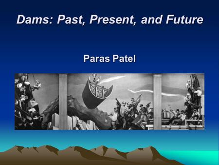 Dams: Past, Present, and Future