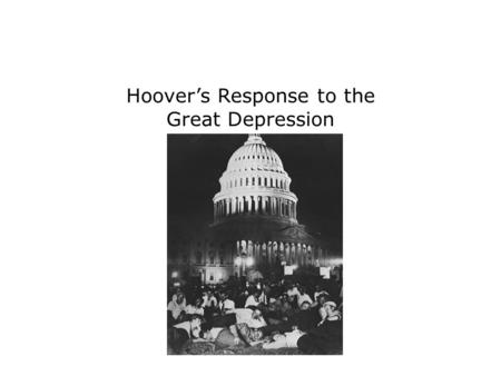 Hoover's Response to the Great Depression. Like most economists of the day, he believed that up and down swings in the economy were a natural part of.