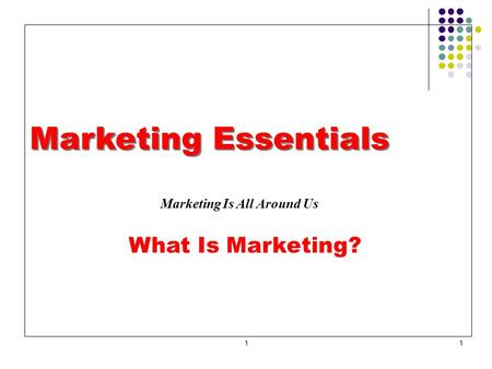 11 Marketing Essentials Marketing Is All Around Us What Is Marketing?