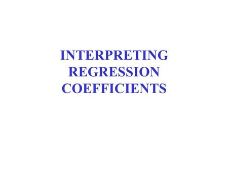 INTERPRETING REGRESSION COEFFICIENTS. OUTLINE 1.Back to Basics 2.Form: The Regression Equation 3.Strength: PRE and r 2 4.The Correlation Coefficient r.