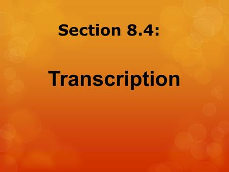 Section 8.4: Transcription.