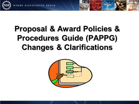 Proposal & Award Policies & Procedures Guide (PAPPG) Changes & Clarifications.