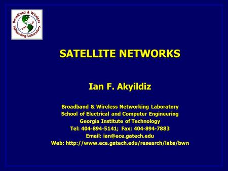 SATELLITE NETWORKS Ian F. Akyildiz Broadband & Wireless Networking Laboratory School of Electrical and Computer Engineering Georgia Institute of Technology.