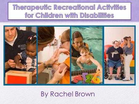 By Rachel Brown Intended for the Recreational Therapist or an individual looking for activities to do with disabled children!