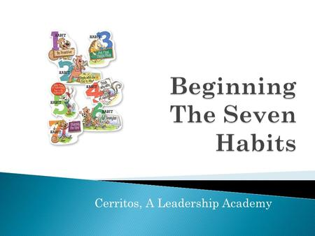 Cerritos, A Leadership Academy.  Based on the work of Stephen and Sean Covey We only get one chance to prepare our students for a future that none of.