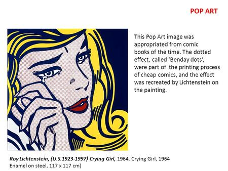 Roy Lichtenstein, (U.S.1923-1997) Crying Girl, 1964, Crying Girl, 1964 Enamel on steel, 117 x 117 cm) This Pop Art image was appropriated from comic books.
