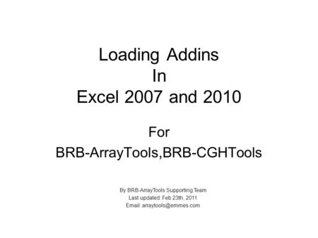 Loading Addins In Excel 2007 and 2010 For BRB-ArrayTools,BRB-CGHTools By BRB-ArrayTools Supporting Team Last updated: Feb 23th, 2011