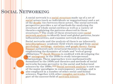 S OCIAL N ETWORKING A social <strong>network</strong> is a social structure made up of a set of social actors (such as individuals or organizations) <strong>and</strong> a set of the dyadic.