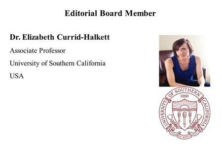 Dr. Elizabeth Currid-Halkett Associate Professor University of Southern California USA Editorial Board Member.