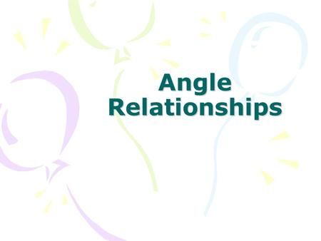 Angle Relationships. 90 and 180 degree angles…… 90 degree angle:180 degree angle:
