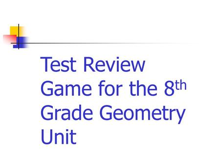 Test Review Game for the 8 th Grade Geometry Unit.