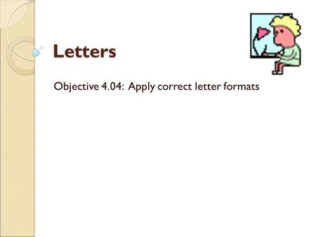 Objective 4.04: Apply correct letter formats