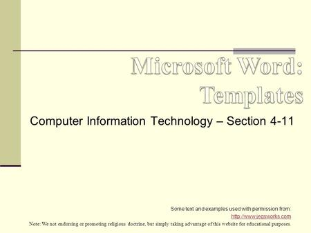 Computer Information Technology – Section 4-11 Some text and examples used with permission from:  Note: We not endorsing or promoting.