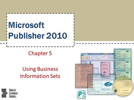 Microsoft Publisher 2010 Chapter 5 Using Business Information Sets.