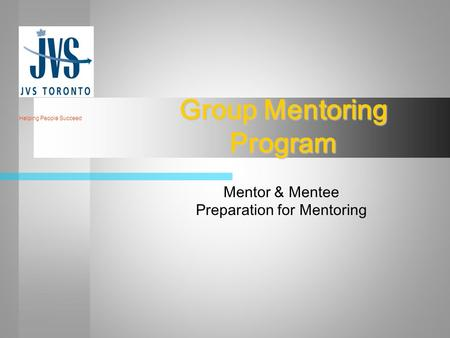 Group Mentoring Program Mentor & Mentee Preparation for Mentoring Helping People Succeed.