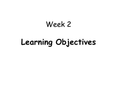 Week 2 Learning Objectives. 1.Differentiate between the terms 'growth' and 'development' and the significance of both to health assessment. 2. Describe.