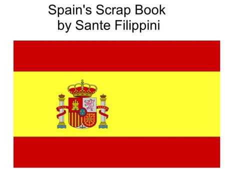 Spain's Scrap Book by Sante Filippini. Table of Contents History of Spain P.4 Regions P.6 Government P.7 Religion P.8 Shelter P.9 Family Life P.10 Values.