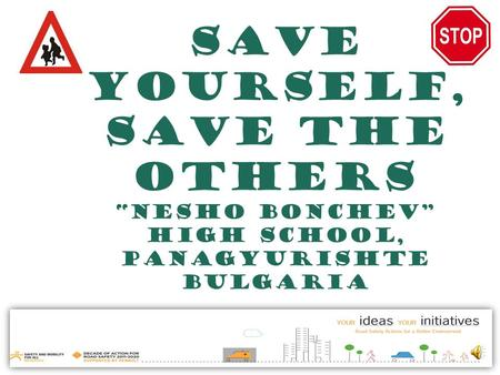 "Save Yourself, Save the Others ""Nesho Bonchev"" High school, panagyurishte bulgaria."