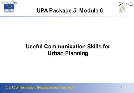 5.6.1 Communication, Negotiation and Teamwork 1 Useful Communication Skills for Urban Planning UPA Package 5, Module 6.