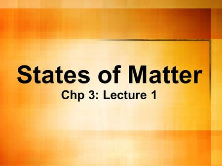 States of Matter Chp 3: Lecture 1. Let's start with Study Jams Study Jams.