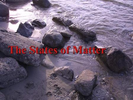 The States of Matter How does matter respond to its environment? And the U UU UNIT Essential Question is…