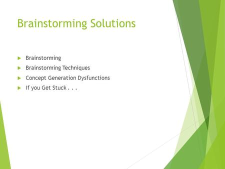 Brainstorming Solutions  Brainstorming  Brainstorming Techniques  Concept Generation Dysfunctions  If you Get Stuck...