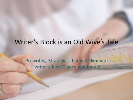 "Writer's Block is an Old Wive's Tale Prewriting Strategies that will eliminate ""writer's block"" once and for all!"