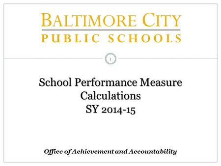 School Performance Measure Calculations SY 2014-15 1 Office of Achievement and Accountability.