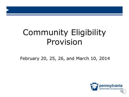 Community Eligibility Provision February 20, 25, 26, and March 10, 2014.