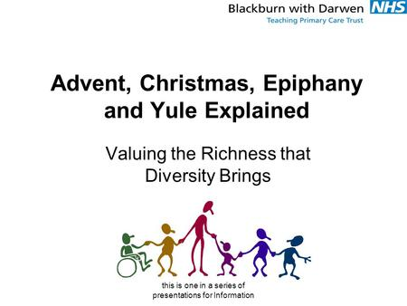 This is one in a series of presentations for Information Advent, Christmas, Epiphany and Yule Explained Valuing the Richness that Diversity Brings.