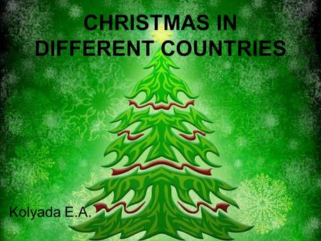 CHRISTMAS IN DIFFERENT COUNTRIES Kolyada E.A.. Christmas in India Christian community in India celebrate Christmas with pomp, gaiety and devotion. Celebrations.